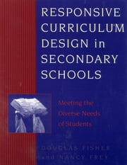 Responsive Curriculum Design in Secondary Schools - Meeting the Diverse Needs of Students ebook by Douglas Fisher, Nancy Frey, Ryan Ott