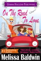 On the Road to Love ebook by Melissa Baldwin