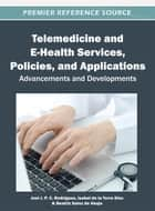 Telemedicine and E-Health Services, Policies, and Applications - Advancements and Developments ebook by Isabel de la Torre Díez, Joel J. P. C. Rodrigues, Beatriz Sainz de Abajo
