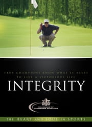 Integrity - True Champions Know What It Takes To Live A Victorious Life ebook by Fellowship of Christian Athletes