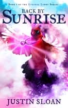 Back by Sunrise - Eternal Light, #1 ebook by Justin Sloan