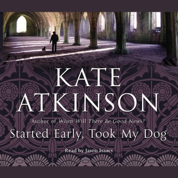Started Early, Took My Dog - (Jackson Brodie) audiobook by Kate Atkinson