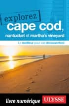 Explorez Cape Cod, Nantucket et Martha's Vineyard ebook by Collectif Ulysse