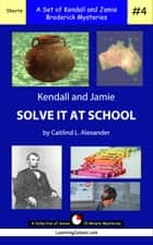 Kendall and Jamie Solve It At School: A Set of Seven 15-Minute Mysteries ebook by Caitlind L. Alexander