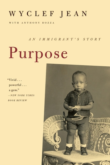 Purpose - An Immigrant's Story ebook by Wyclef Jean,Anthony Bozza