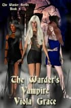 The Warder's Vampire - Book 4 ebook by Viola Grace