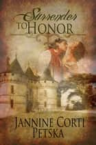 Surrender to Honor ebook by Jannine  Corti-Petska