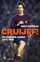 Cruijff! De magere jaren 1973-1982 ebook by Bert Hiddema