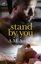 Stand By You ebook by A.M. Arthur