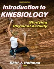 Introduction to Kinesiology, Fourth Edition - Studying Physical Activity ebook by Shirl J. Hoffman