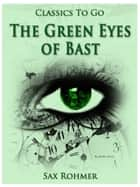 The Green Eyes of Bâst ebook by Sax Rohmer