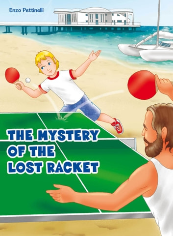 The Mystery of the Lost Racket: Ping-Pong ebook by Enzo Pettinelli