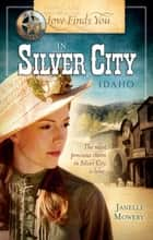 Love Finds You in Silver City, Idaho ebook by Janelle Mowery