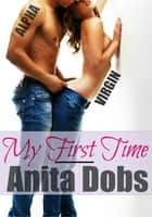 My First Time ebook by Anita Dobs