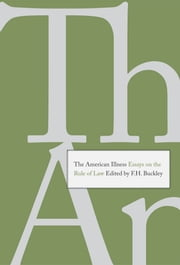 The American Illness - Essays on the Rule of Law ebook by F. H. Buckley