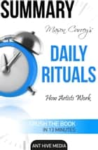 Mason Currey's Daily Rituals: How Artists Work Summary ebook by Ant Hive Media