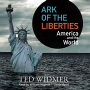 Ark of the Liberties - America and the World audiobook by Ted Widmer