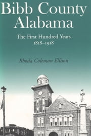 Bibb County, Alabama - The First Hundred Years ebook by Rhoda C. Ellison