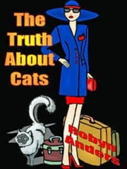 The Truth about Cats ebook by Robyn Anders