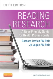 Reading Research, Fifith Canadian Editon - A User-Friendly Guide for Health Professionals ebook by Barbara Davies,Jo Logan