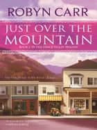 Just Over the Mountain 電子書籍 Robyn Carr