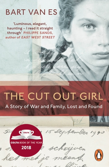The Cut Out Girl - A Story of War and Family, Lost and Found: The Costa Book of the Year 2018 ebook by Bart van Es