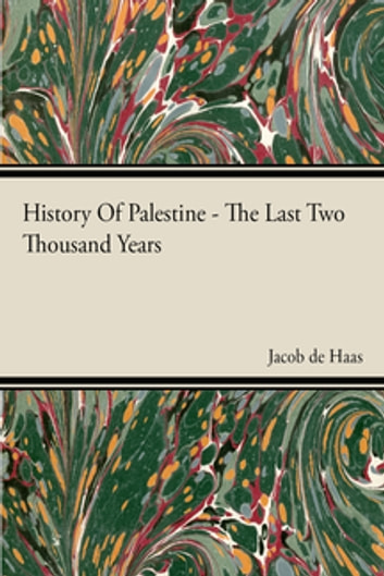 History Of Palestine - The Last Two Thousand Years ebook by Jacob De Haas