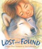Lost and Found - Three Dog Stories ebook by Jim LaMarche