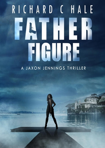 Father Figure - A Jaxon Jennings Detective Mystery Thriller Series, #3 ebook by Richard C Hale