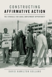 Constructing Affirmative Action - The Struggle for Equal Employment Opportunity ebook by David Hamilton Golland