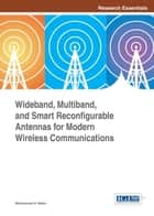 Wideband, Multiband, and Smart Reconfigurable Antennas for Modern Wireless Communications ebook by Mohammad A. Matin