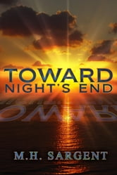 Toward Night's End ebook by M.H. Sargent