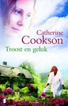 Troost en geluk ebook by Catherine Cookson