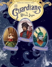 The Guardians - Nicholas St. North and the Battle of the Nightmare King; E. Aster Bunnymund and the Warrior Eggs at the Earth's Core!; Toothiana, Queen of the Tooth Fairy Armies ebook by William Joyce,William Joyce