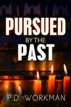 Pursued by the Past ebook by P.D. Workman
