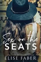 Sex On The Seats ebook by Elise Faber