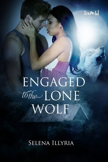 Engaged to the Lone Wolf ebook by Selena Illyria