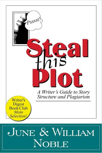 Steal This Plot: A Writer's Guide to Story Structure and Plagiarism ebook by William Noble,June Noble