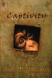 Captivity - A Novel ebook by Debbie Lee Wesselmann