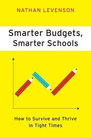 Smarter Budgets, Smarter Schools - How to Survive and Thrive in Tight Times ebook by Nathan Levenson