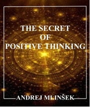 The Secret of Positive Thinking ebook by Andrej Mlinšek