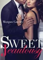Sweet Jealousy (Sweet Jealousy #1) ebook by Morgan Garrity