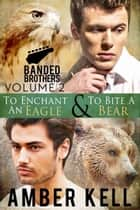 Banded Brothers, Volume 2 ebook by Amber Kell