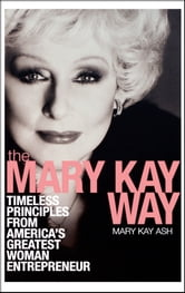 The Mary Kay Way - Timeless Principles from America's Greatest Woman Entrepreneur ebook by Mary Kay Ash