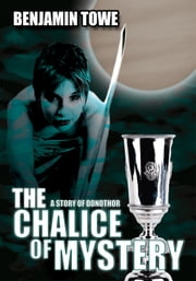 The Chalice Of Mystery - A Story of Donothor ebook by Benjamin Towe