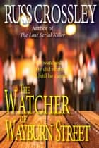 The Watcher of Wayburn Street ebook by Russ Crossley