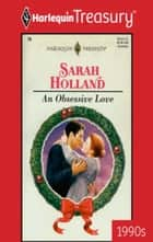 An Obsessive Love ebook by Sarah Holland