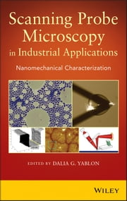 Scanning Probe Microscopy for Industrial Applications - Nanomechanical Characterization ebook by Dalia G. Yablon