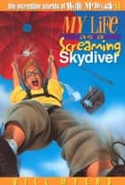 My Life as a Screaming Skydiver ebook by Bill Myers