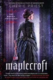 Maplecroft - The Borden Dispatches ebook by Cherie Priest